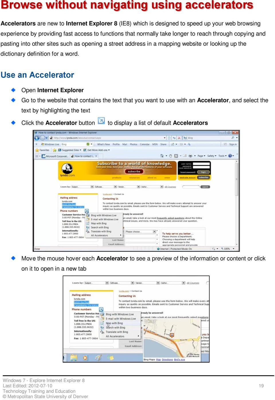 Use an Accelerator Open Internet Explorer Go to the website that contains the text that you want to use with an Accelerator, and select the text by highlighting the text Click the Accelerator