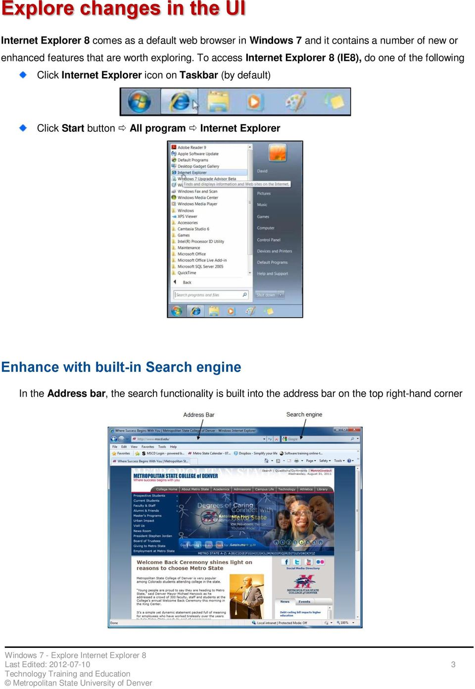 To access Internet Explorer 8 (IE8), do one of the following Click Internet Explorer icon on Taskbar (by default) Click