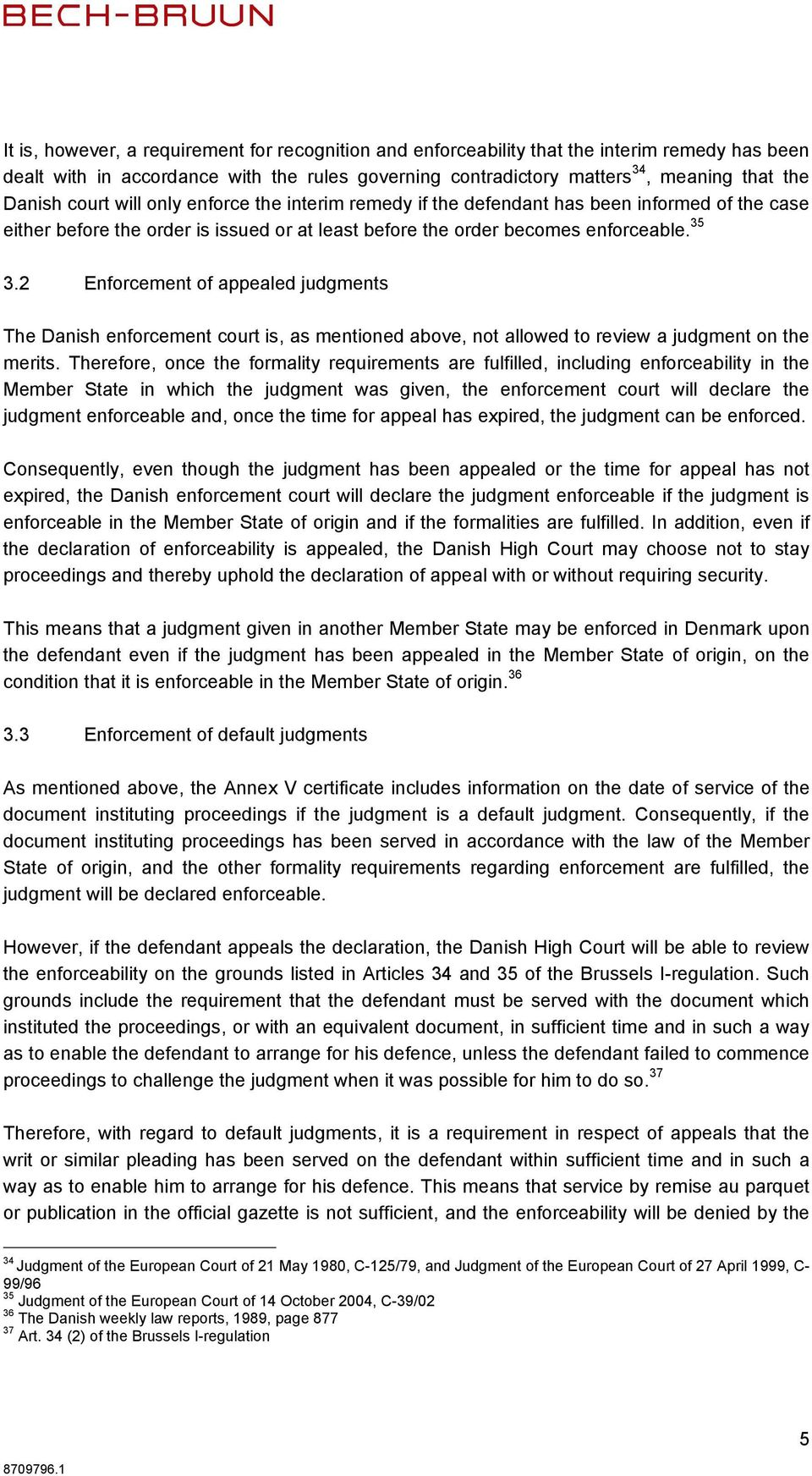 2 Enforcement of appealed judgments The Danish enforcement court is, as mentioned above, not allowed to review a judgment on the merits.
