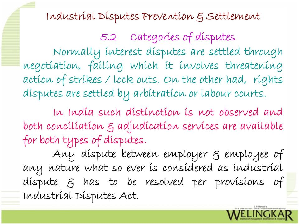 In India such distinction is not observed and both conciliation & adjudication services are available for both types of disputes.
