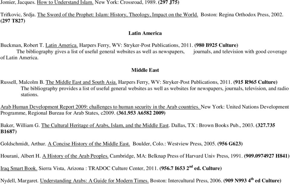 (980 B925 Culture) The bibliography gives a list of useful general websites as well as newspapers, journals, and television with good coverage of Latin America. Middle East Russell, Malcolm B.
