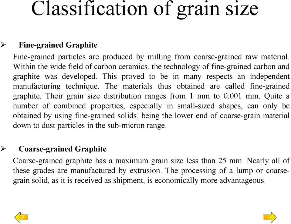The materials thus obtained are called fine-grained graphite. Their grain size distribution ranges from 1 mm to 0.001 mm.