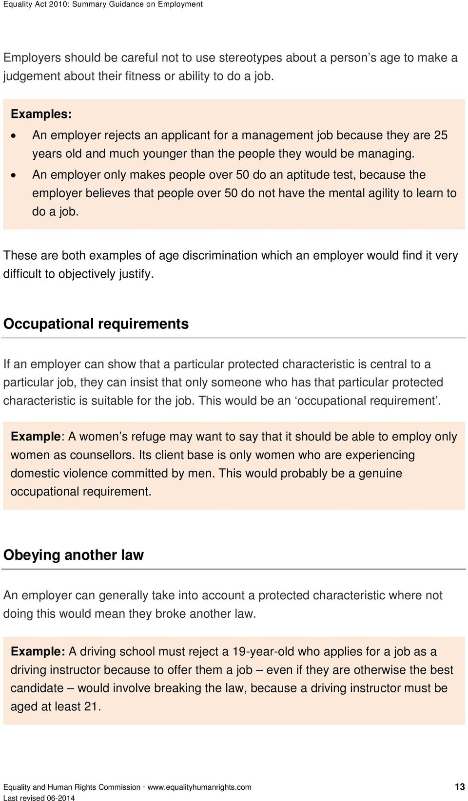 An employer only makes people over 50 do an aptitude test, because the employer believes that people over 50 do not have the mental agility to learn to do a job.