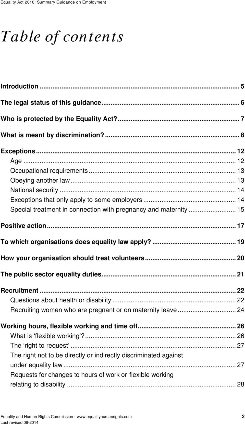 .. 15 Positive action... 17 To which organisations does equality law apply?... 19 How your organisation should treat volunteers... 20 The public sector equality duties... 21 Recruitment.