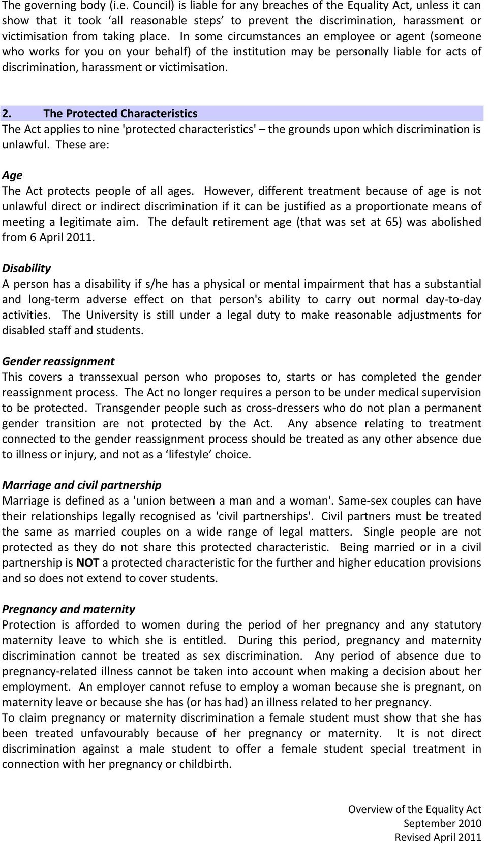 The Protected Characteristics The Act applies to nine 'protected characteristics' the grounds upon which discrimination is unlawful. These are: Age The Act protects people of all ages.