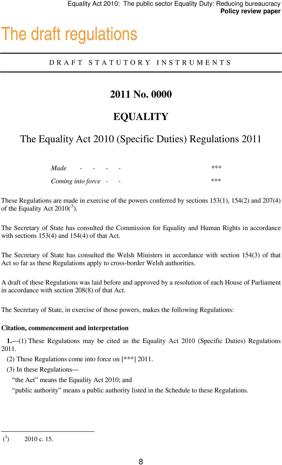 154(2) and 207(4) of the Equality Act 2010( 3 ). The Secretary of State has consulted the Commission for Equality and Human Rights in accordance with sections 153(4) and 154(4) of that Act.