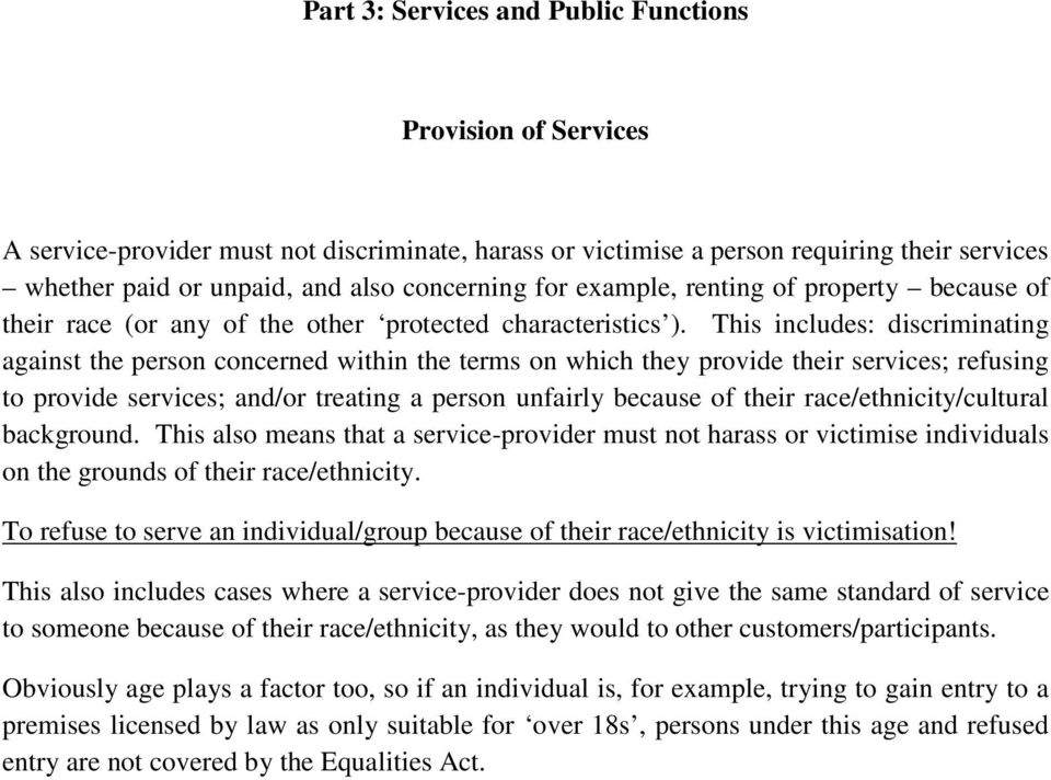 This includes: discriminating against the person concerned within the terms on which they provide their services; refusing to provide services; and/or treating a person unfairly because of their