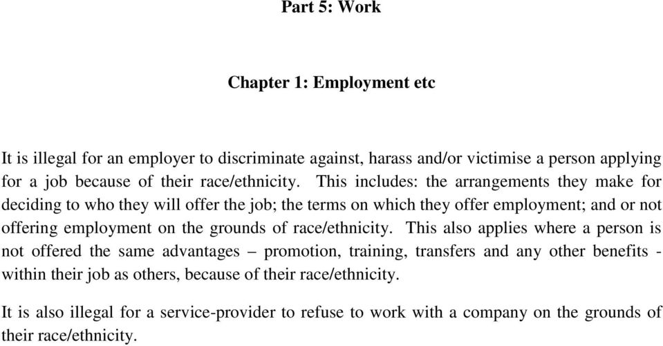 This includes: the arrangements they make for deciding to who they will offer the job; the terms on which they offer employment; and or not offering employment on the