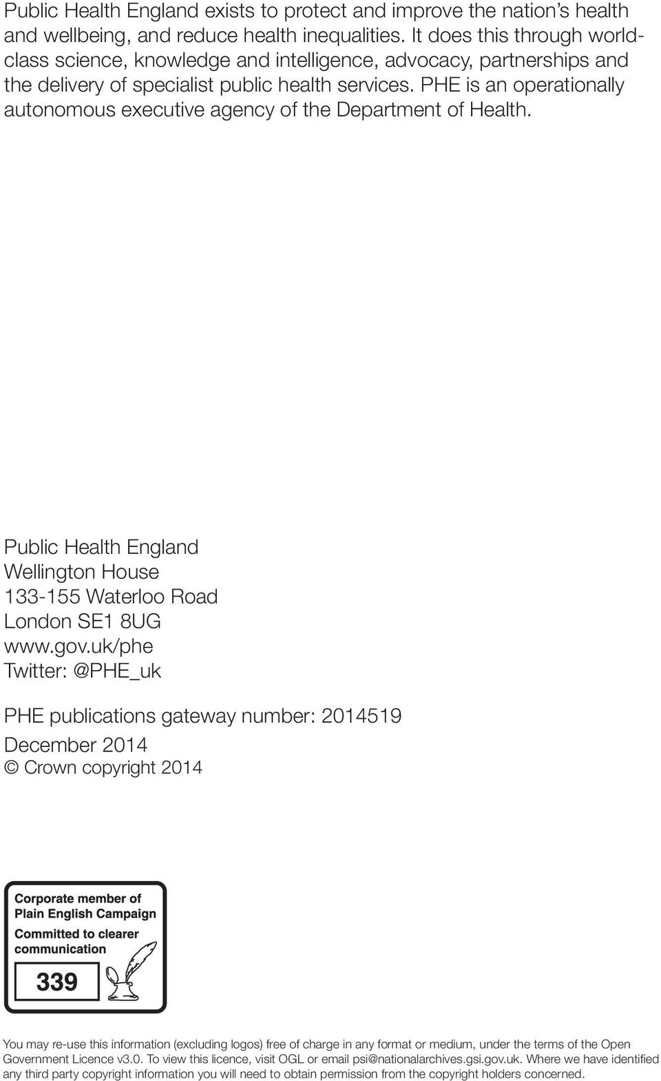 PHE is an operationally autonomous executive agency of the Department of Health. Public Health England Wellington House 133-155 Waterloo Road London SE1 8UG www.gov.