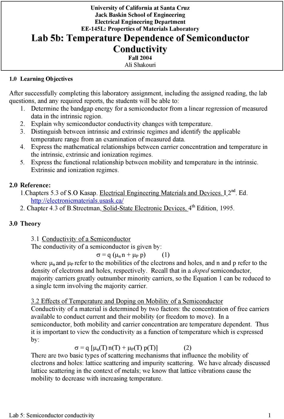 0 Learning Objectives After successfully completing this laboratory assignment, including the assigned reading, the lab questions, and any required reports, the students will be able to: 1.