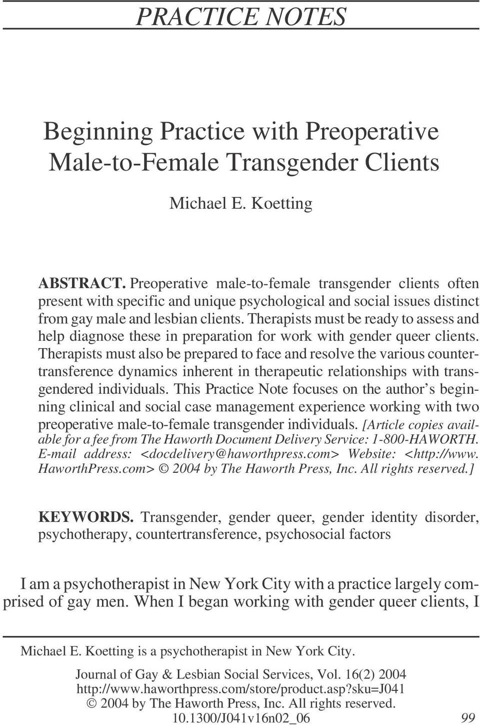 Therapists must be ready to assess and help diagnose these in preparation for work with gender queer clients.