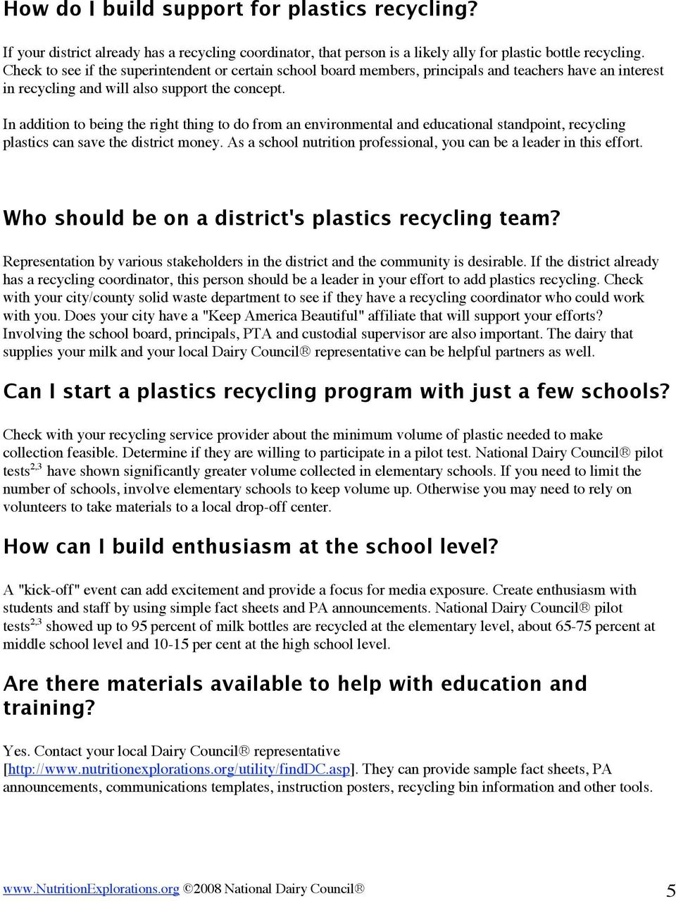 In addition to being the right thing to do from an environmental and educational standpoint, recycling plastics can save the district money.
