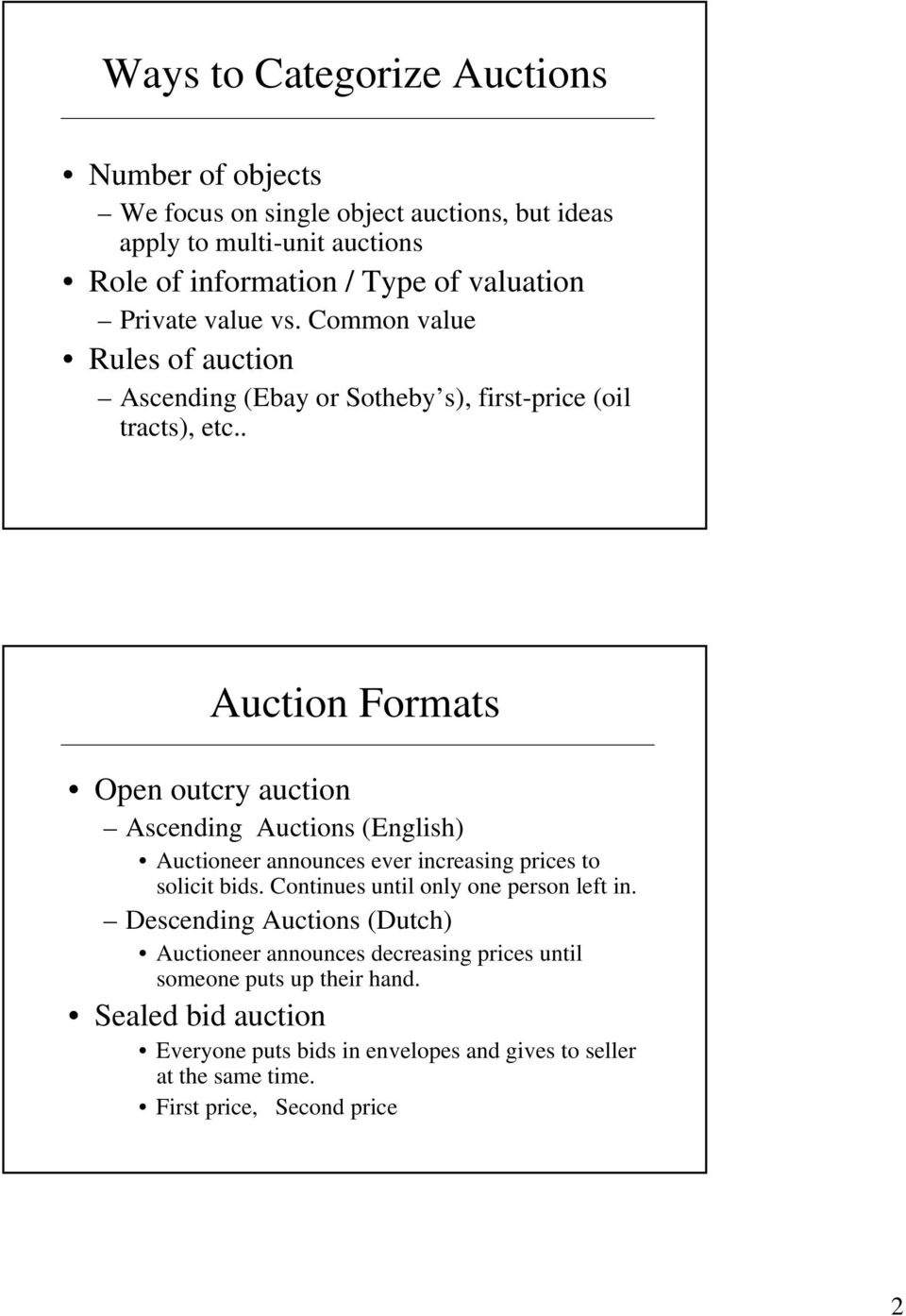 . Auction Formats Open outcry auction Ascending Auctions (English) Auctioneer announces ever increasing prices to solicit bids.