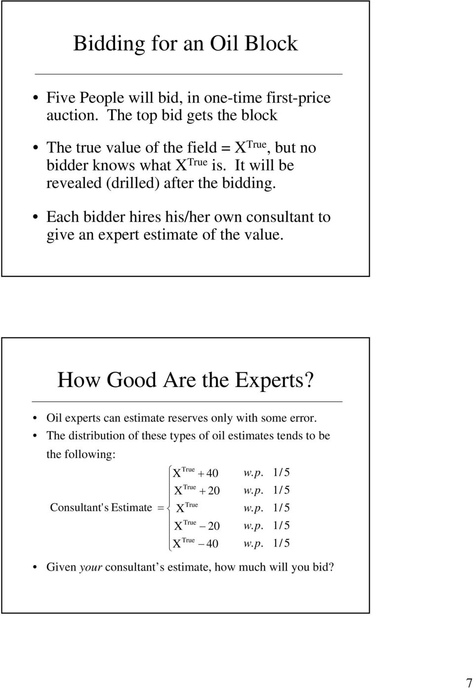 Each bidder hires his/her own consultant to give an expert estimate of the value. How Good Are the Experts? Oil experts can estimate reserves only with some error.