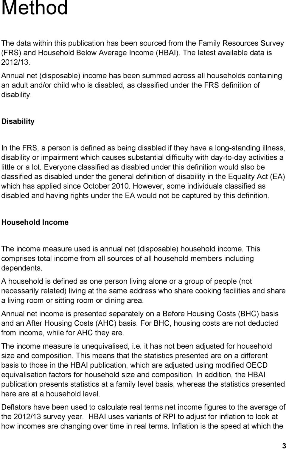 Disability In the FRS, a person is defined as being disabled if they have a long-standing illness, disability or impairment which causes substantial difficulty with day-to-day activities a little or