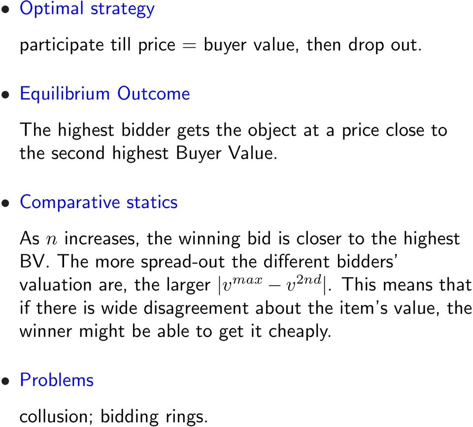 Comparative statics As n increases, the winning bid is closer to the highest BV.