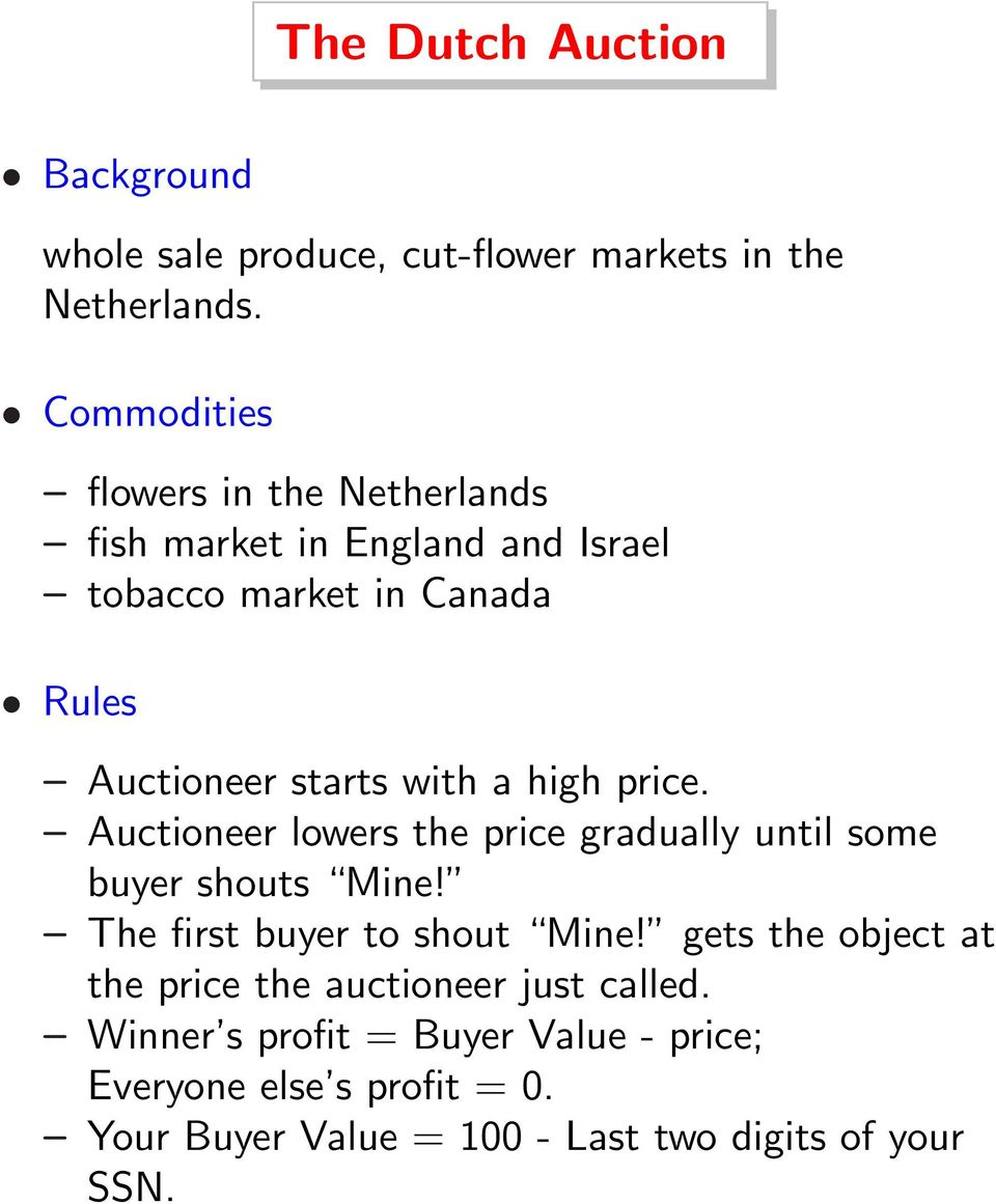 a high price. Auctioneer lowers the price gradually until some buyer shouts Mine! The first buyer to shout Mine!