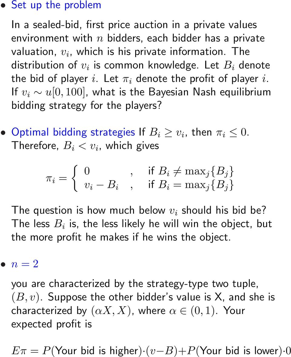 If v i u[0, 100], what is the Bayesian Nash equilibrium bidding strategy for the players? Optimal bidding strategies If B i v i, then π i 0.