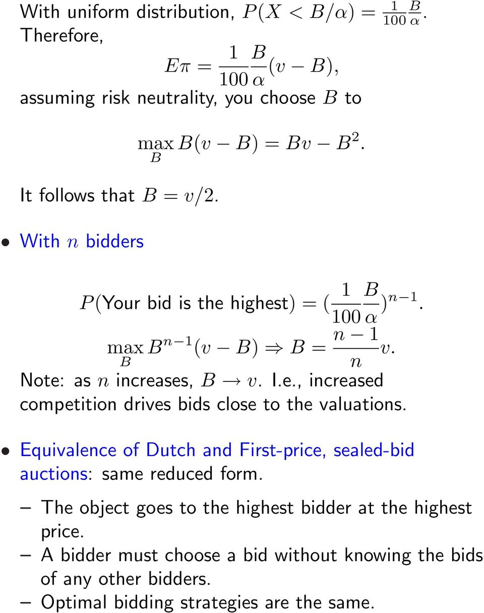 Equivalence of Dutch and First-price, sealed-bid auctions: same reduced form. The object goes to the highest bidder at the highest price.