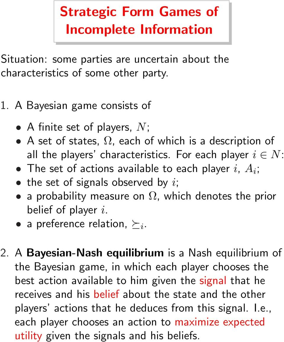 For each player i N: The set of actions available to each player i, A i ; the set of signals observed by i; a probability measure on Ω, which denotes the prior belief of player i.
