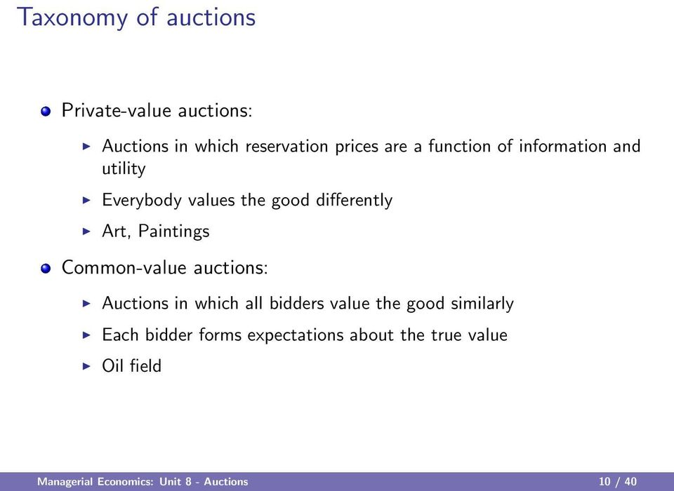 Common-value auctions: Auctions in which all bidders value the good similarly Each bidder