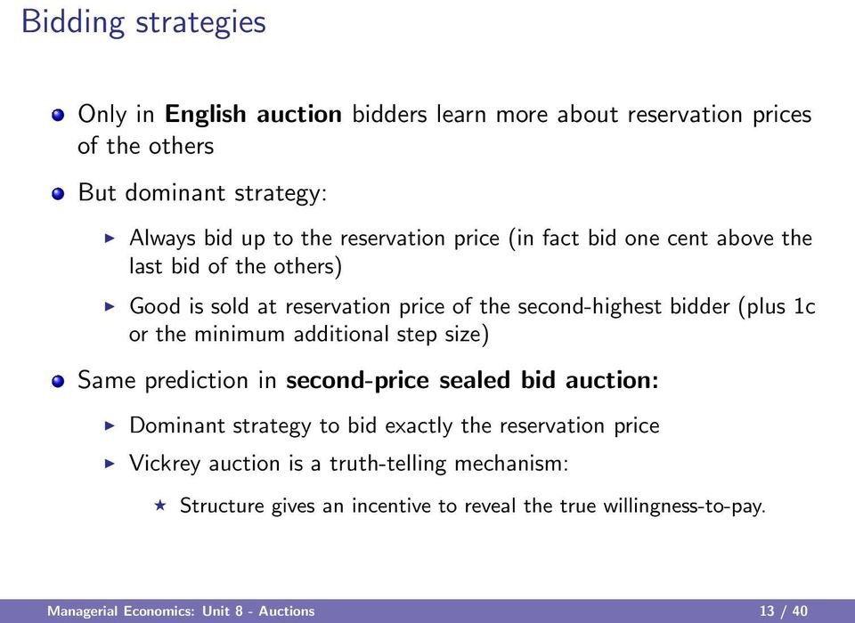the minimum additional step size) Same prediction in second-price sealed bid auction: Dominant strategy to bid exactly the reservation price Vickrey