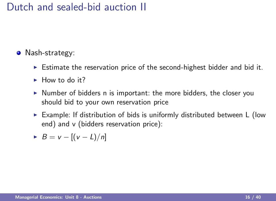 Number of bidders n is important: the more bidders, the closer you should bid to your own reservation