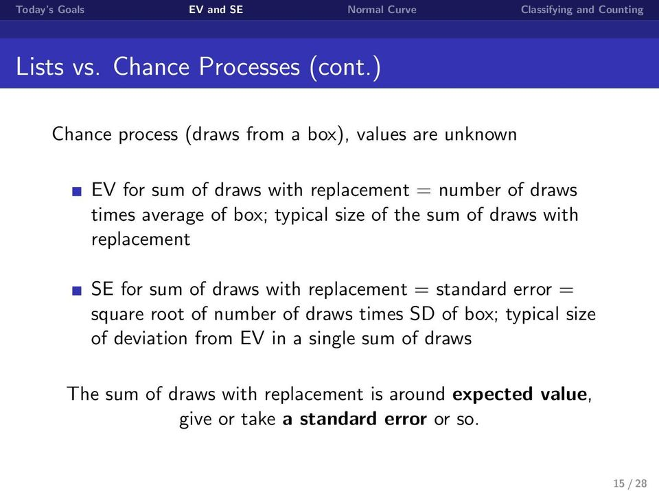 average of box; typical size of the sum of draws with replacement SE for sum of draws with replacement = standard error