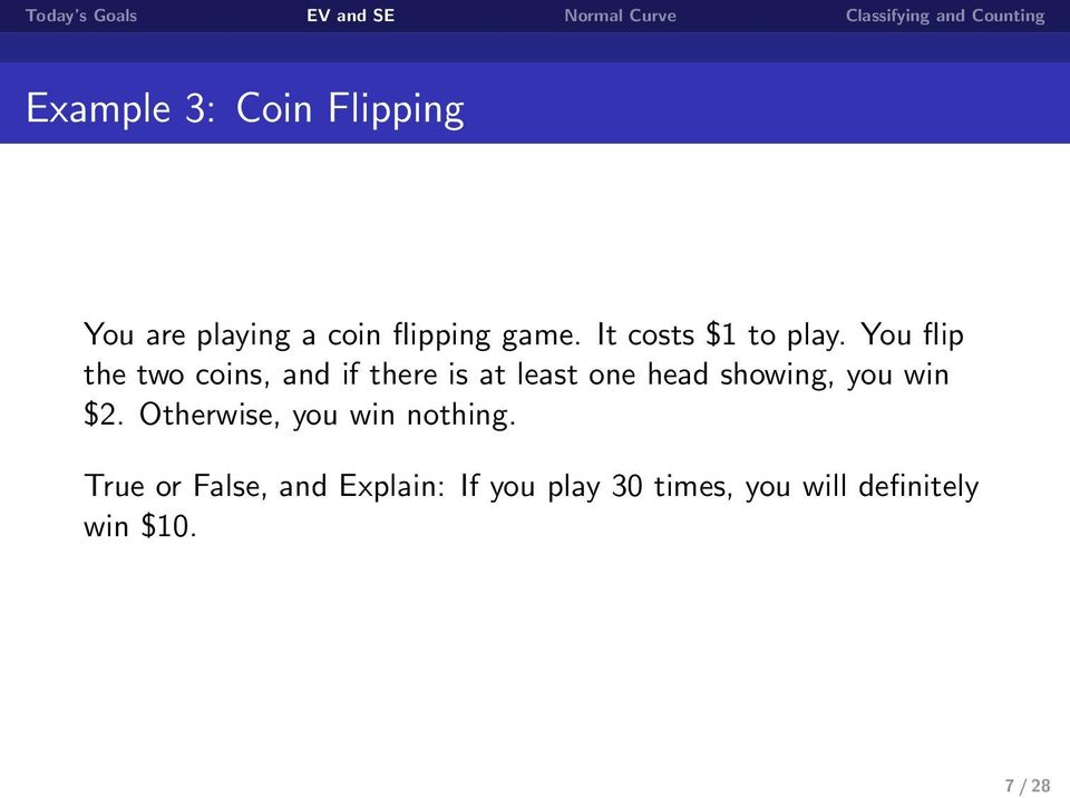 You flip the two coins, and if there is at least one head showing,