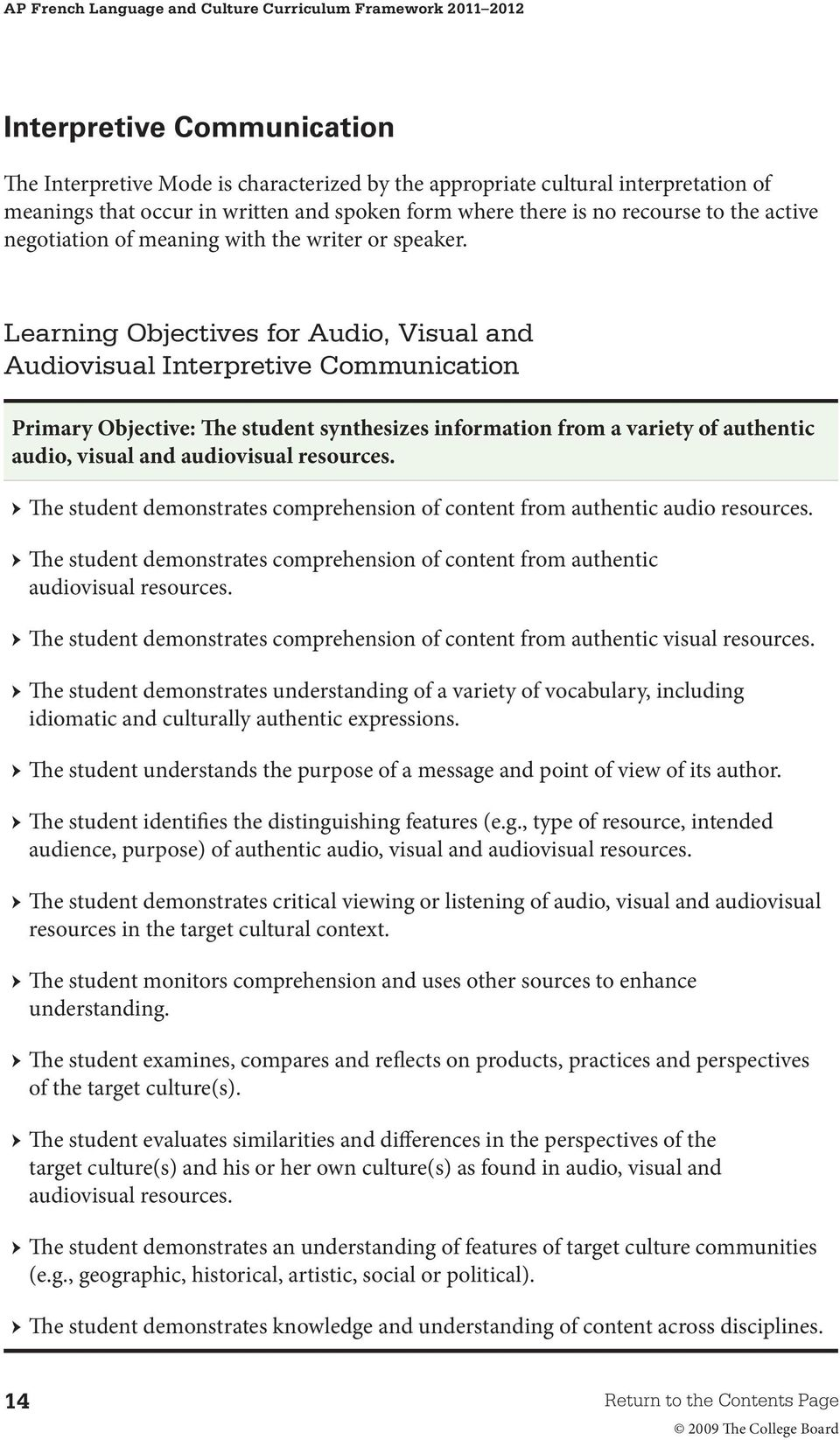 Learning Objectives for Audio, Visual and Audiovisual Interpretive Communication Primary Objective: The student synthesizes information from a variety of authentic audio, visual and audiovisual