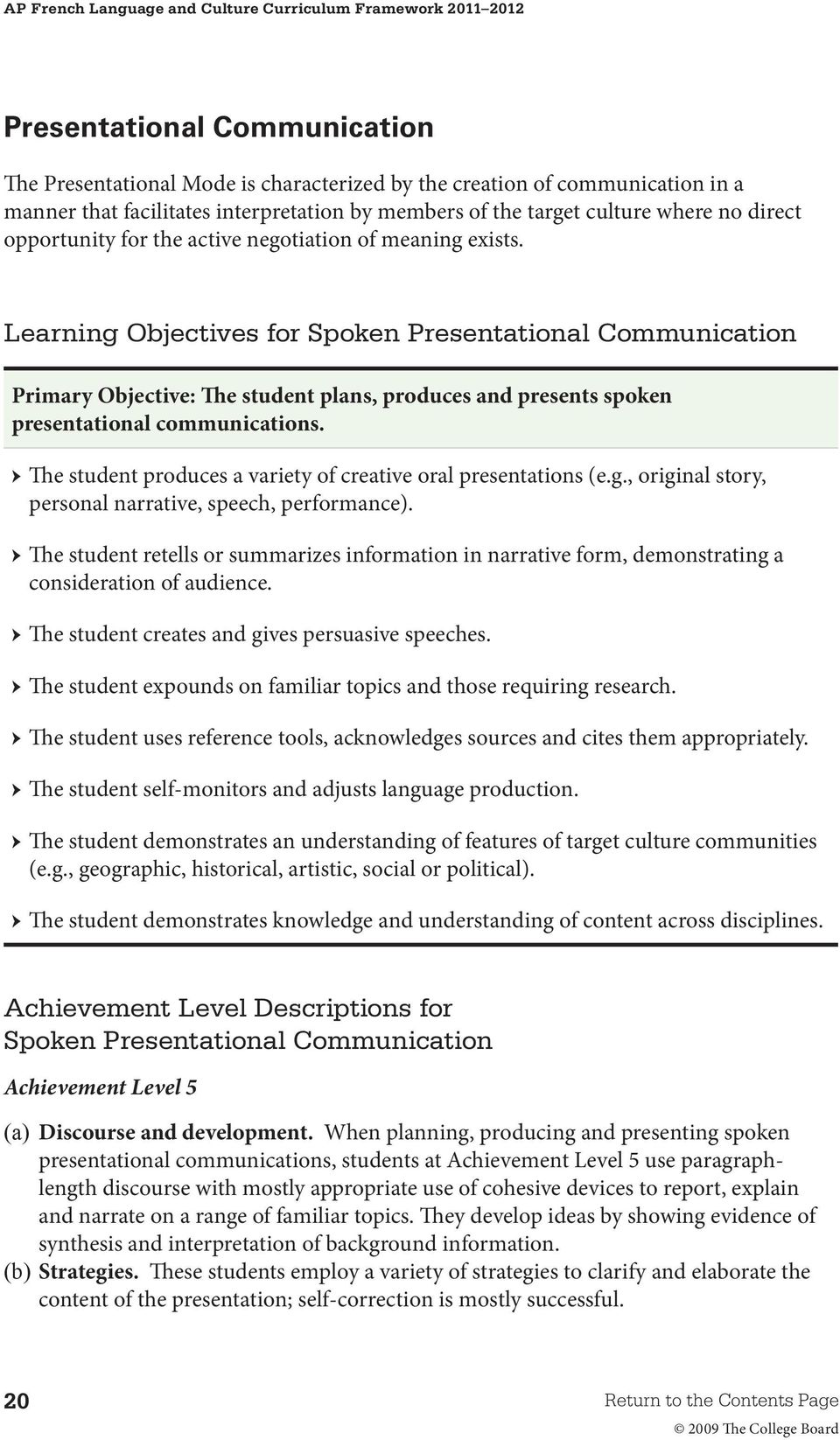 Learning Objectives for Spoken Presentational Communication Primary Objective: The student plans, produces and presents spoken presentational communications.