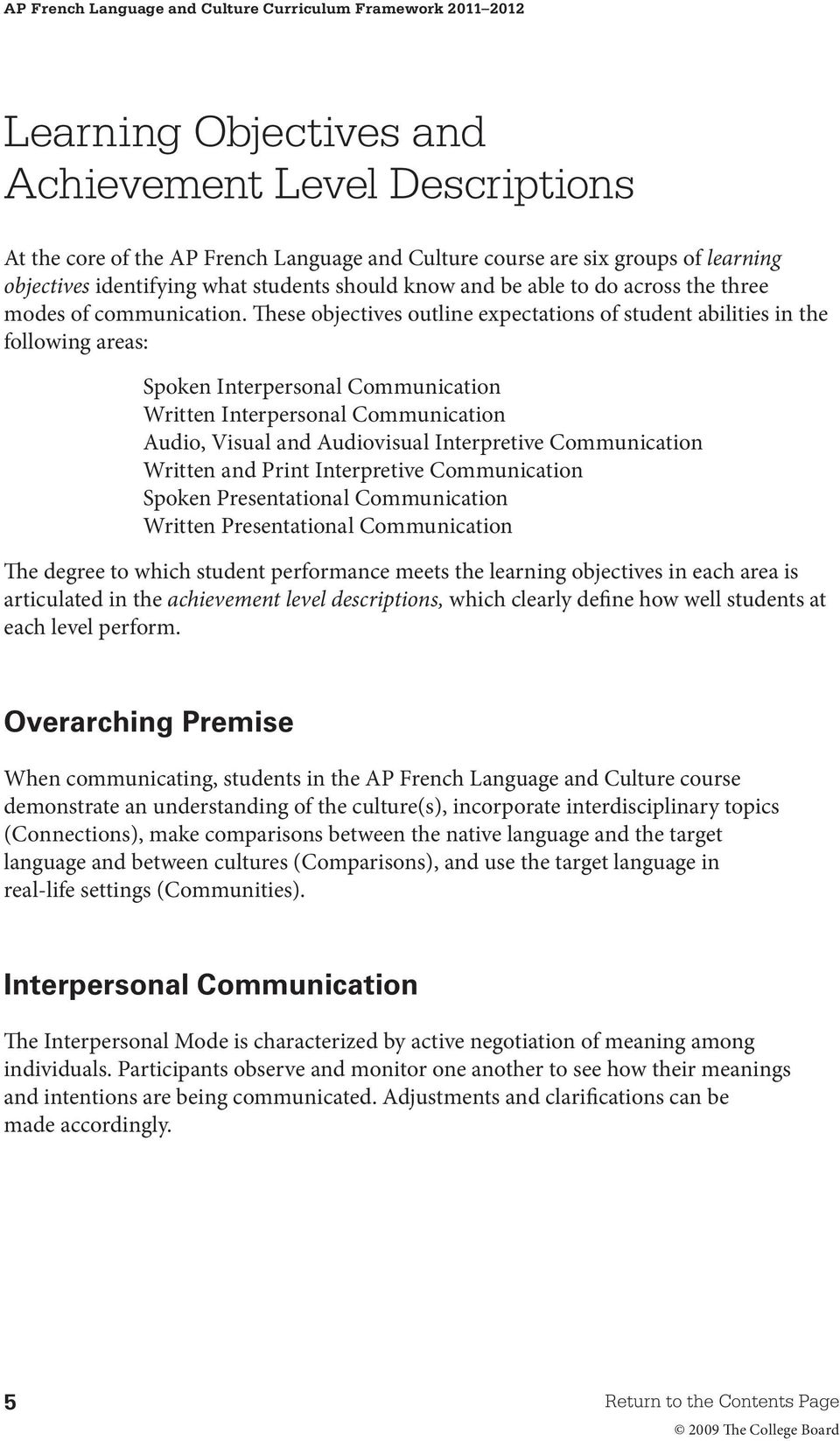 These objectives outline expectations of student abilities in the following areas: Spoken Interpersonal Communication Written Interpersonal Communication Audio, Visual and Audiovisual Interpretive