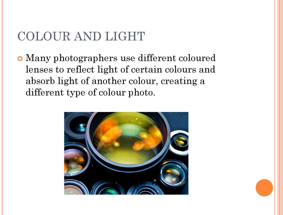 of certain colours and absorb light of