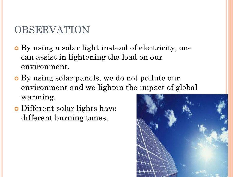 By using solar panels, we do not pollute our environment and we