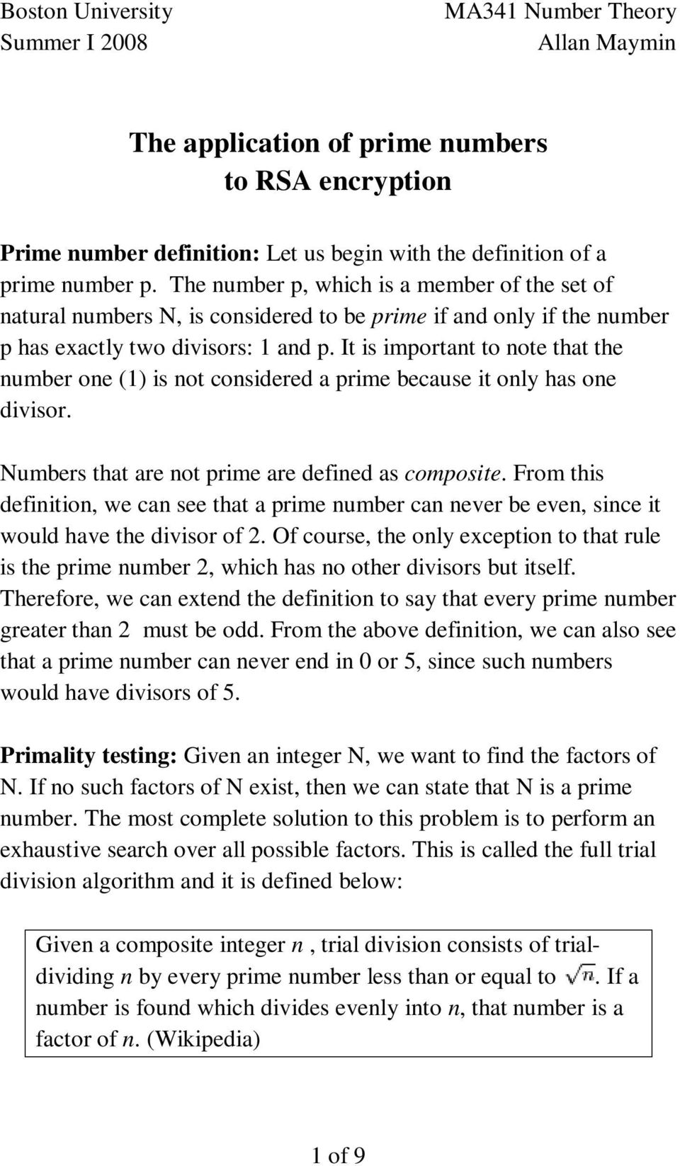 that are not prime are defined as composite From this definition, we can see that a prime number can never be even, since it would have the divisor of 2 Of course, the only exception to that rule is