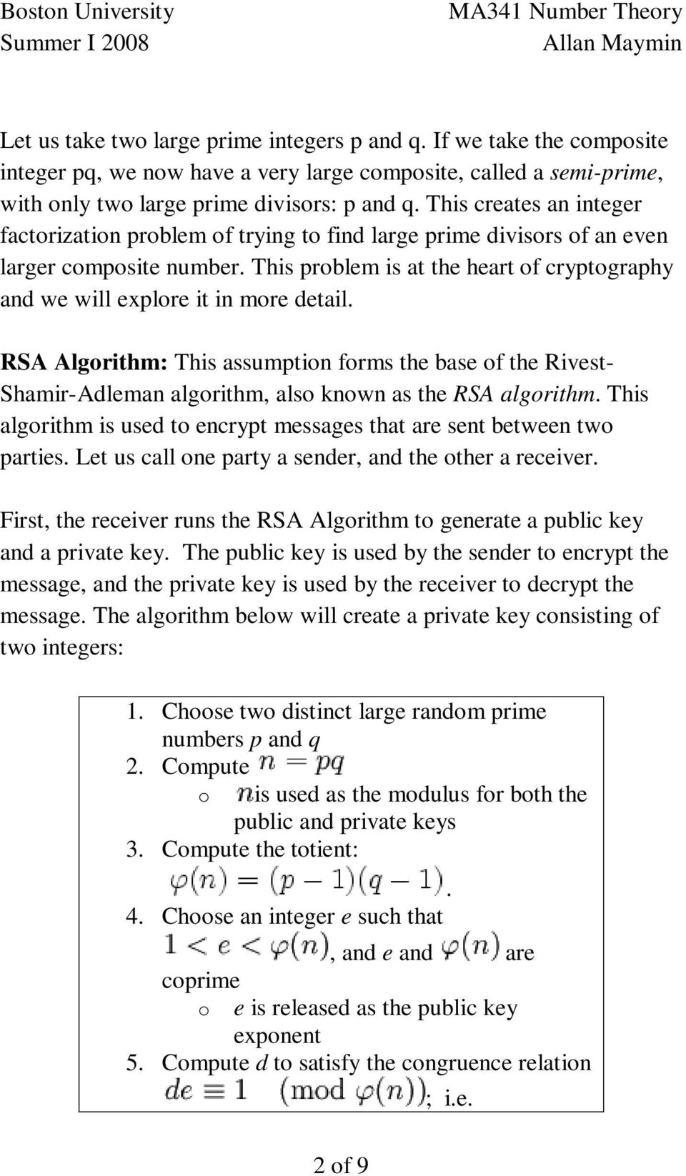 Algorithm: This assumption forms the base of the Rivest- Shamir-Adleman algorithm, also known as the RSA algorithm This algorithm is used to encrypt messages that are sent between two parties Let us
