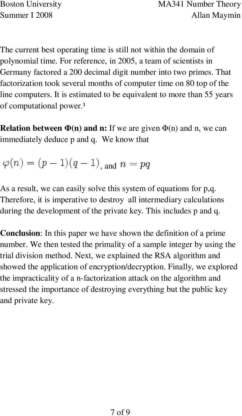 are given Φ(n) and n, we can immediately deduce p and q We know that, and As a result, we can easily solve this system of equations for p,q Therefore, it is imperative to destroy all intermediary