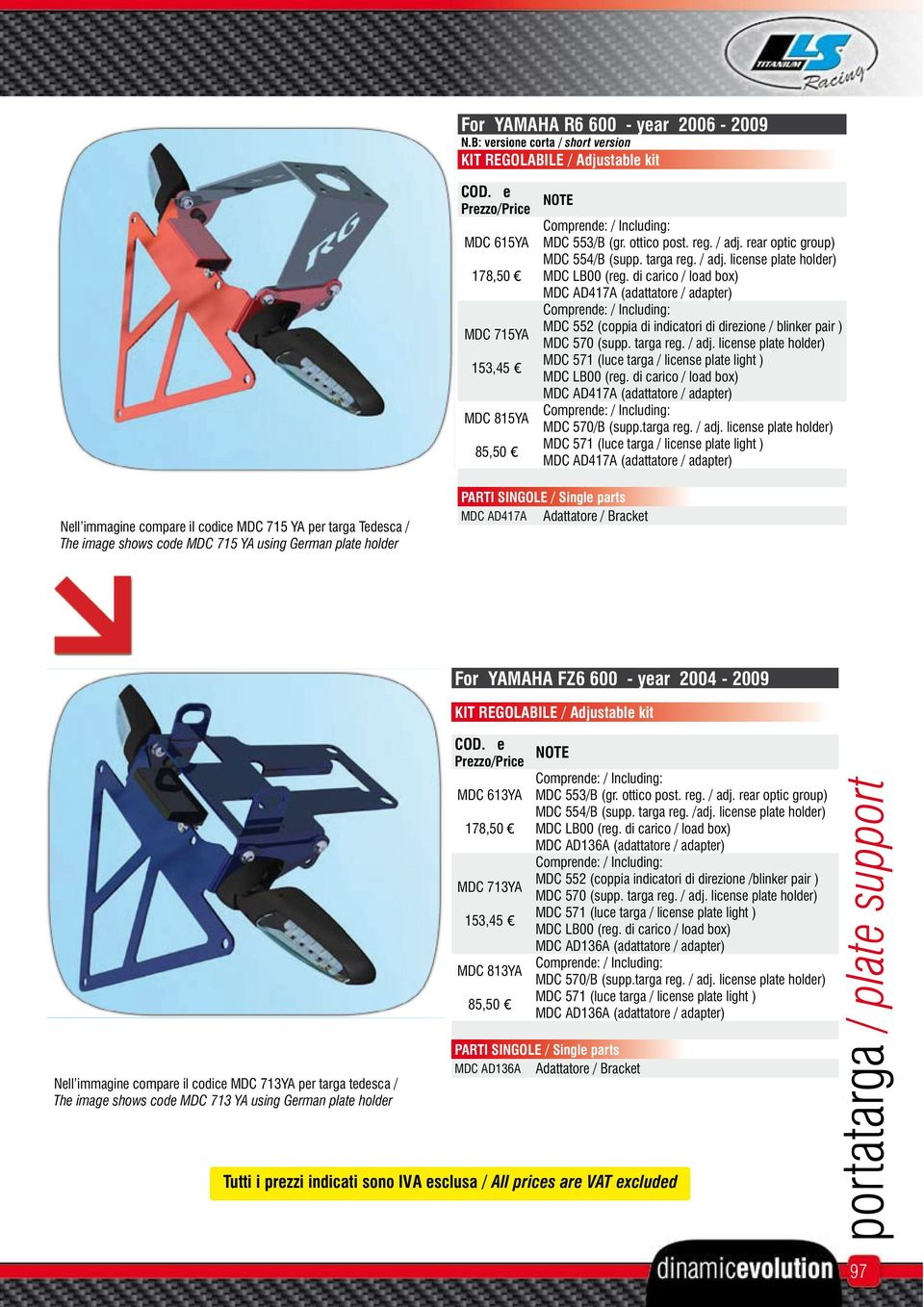 MDC 715 YA per targa Tedesca / The image shows code MDC 715 YA using German plate holder MDC AD417A Adattatore / Bracket For YAMAHA FZ6 600 - year 2004-2009 Nell immagine compare il codice MDC 713YA