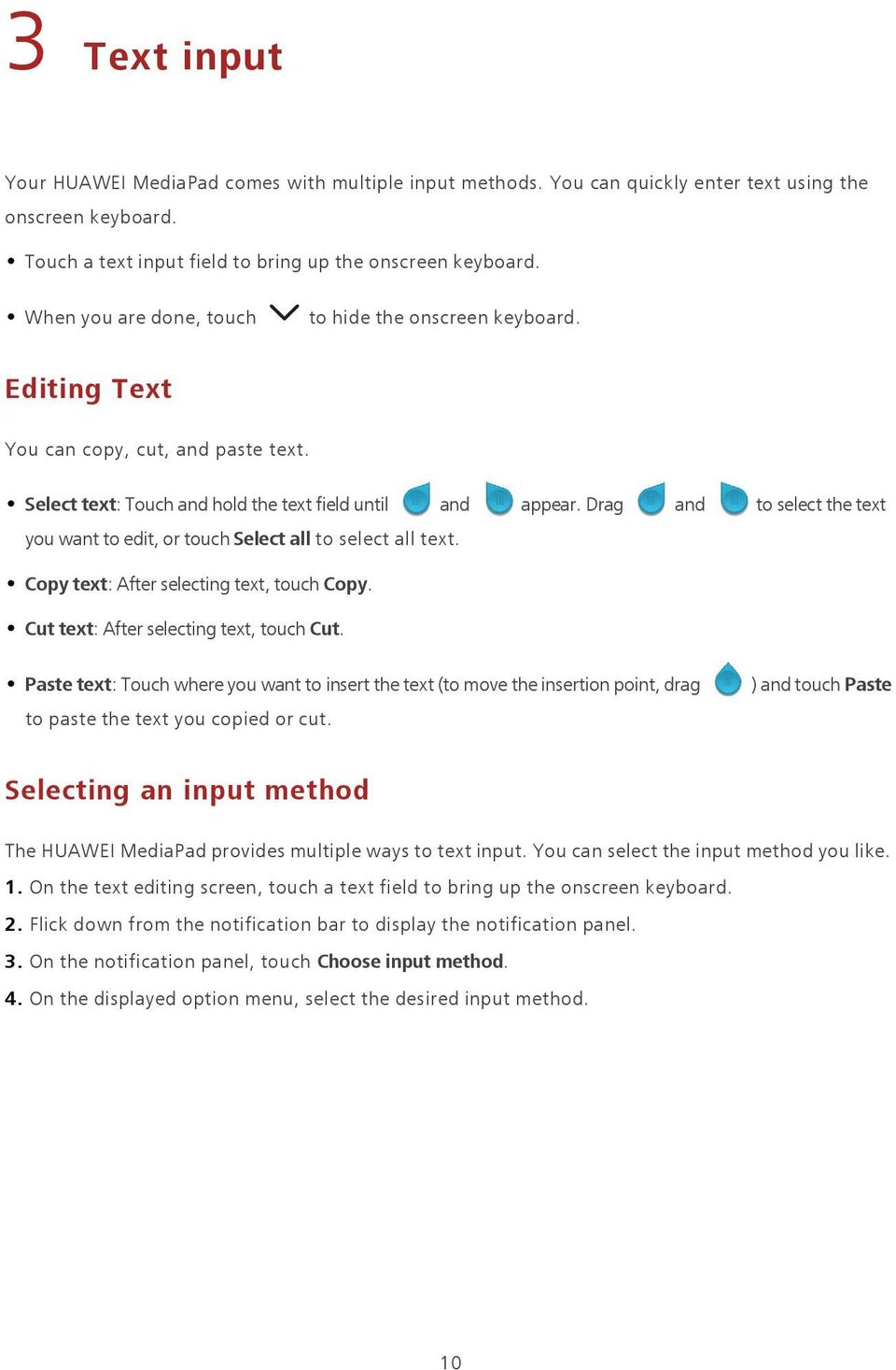 Drag and to select the text you want to edit, or touch Select all to select all text. Copy text: After selecting text, touch Copy. Cut text: After selecting text, touch Cut.