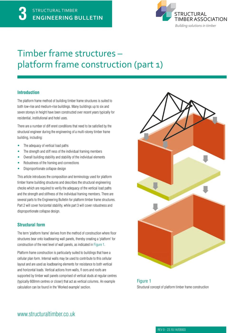 There are a number of diff erent conditions that need to be satisfied by the structural engineer during the engineering of a multi-storey timber frame building, including: The adequacy of vertical