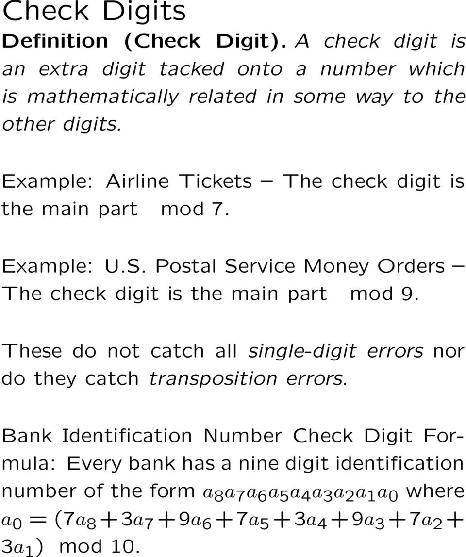 Example: Airline Tickets The check digit is the main part mod 7. Example: U.S. Postal Service Money Orders The check digit is the main part mod 9.