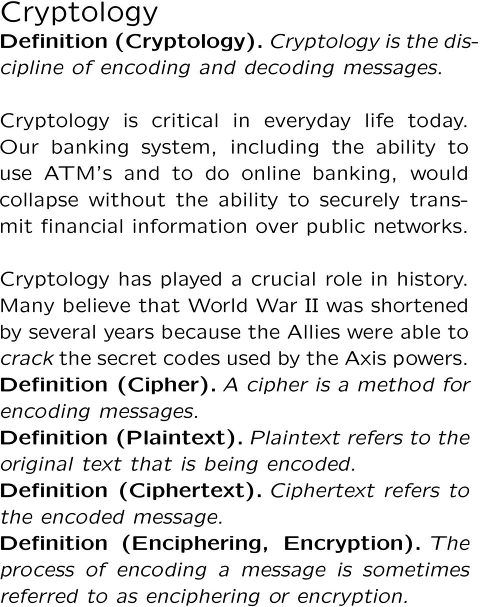 Cryptology has played a crucial role in history. Many believe that World War II was shortened by several years because the Allies were able to crack the secret codes used by the Axis powers.