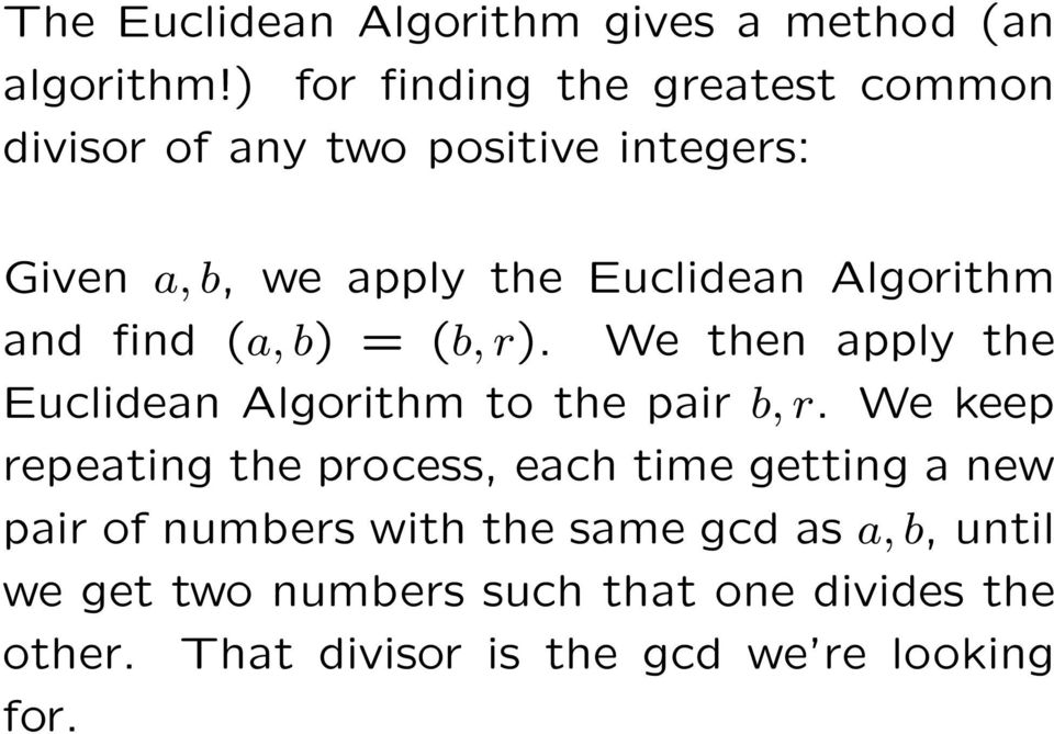 Algorithm and find (a, b) = (b, r). We then apply the Euclidean Algorithm to the pair b, r.