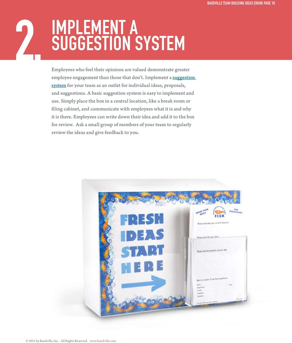 Implement a suggestion system for your team as an outlet for individual ideas, proposals, and suggestions. A basic suggestion system is easy to implement and use.