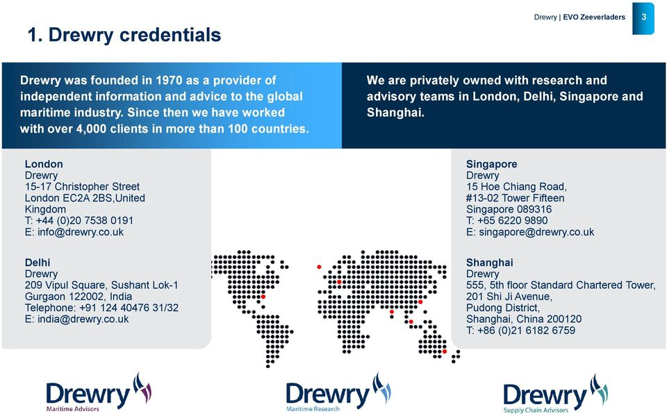 London Drewry 15-17 Christopher Street London EC2A 2BS,United Kingdom T: +44 (0)20 7538 0191 E: info@drewry.co.