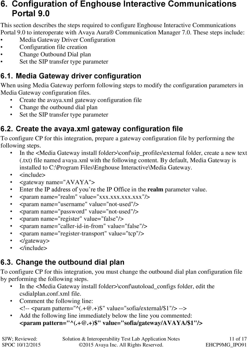 1. Media Gateway driver configuration When using Media Gateway perform following steps to modify the configuration parameters in Media Gateway configuration files. Create the avaya.