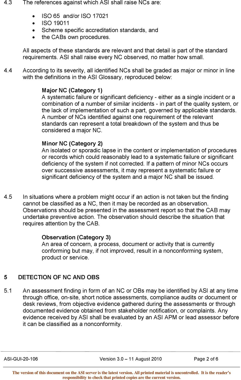 4 According to its severity, all identified NCs shall be graded as major or minor in line with the definitions in the ASI Glossary, reproduced below: Major NC (Category 1) A systematic failure or