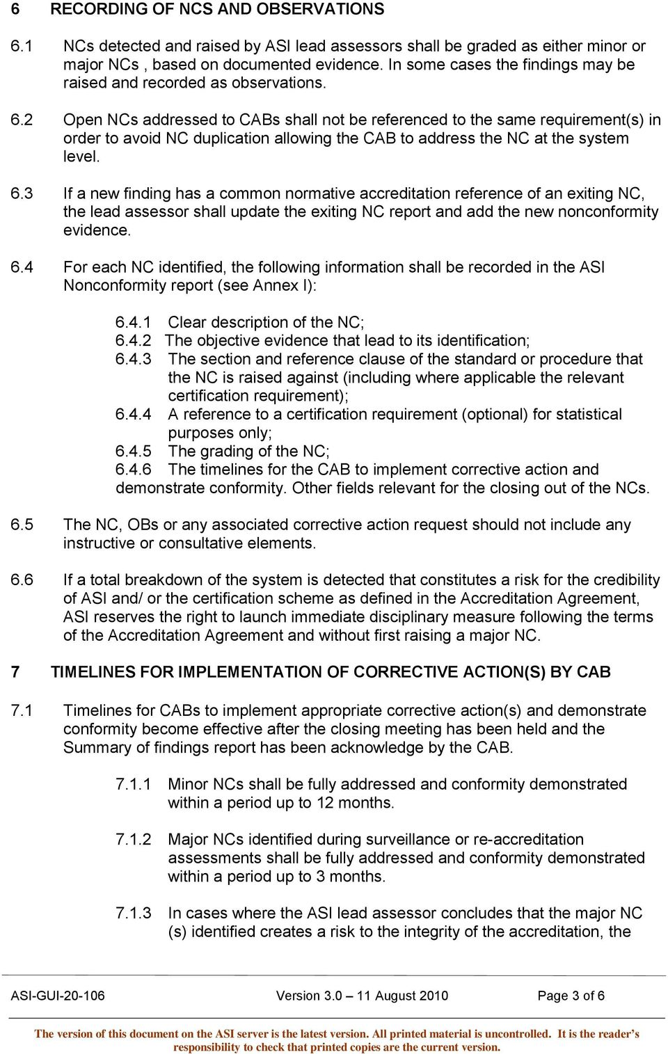 2 Open NCs addressed to CABs shall not be referenced to the same requirement(s) in order to avoid NC duplication allowing the CAB to address the NC at the system level. 6.
