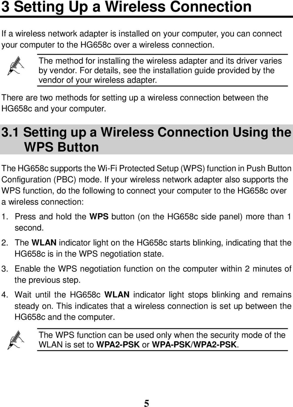 There are two methods for setting up a wireless connection between the HG658c and your computer. 3.