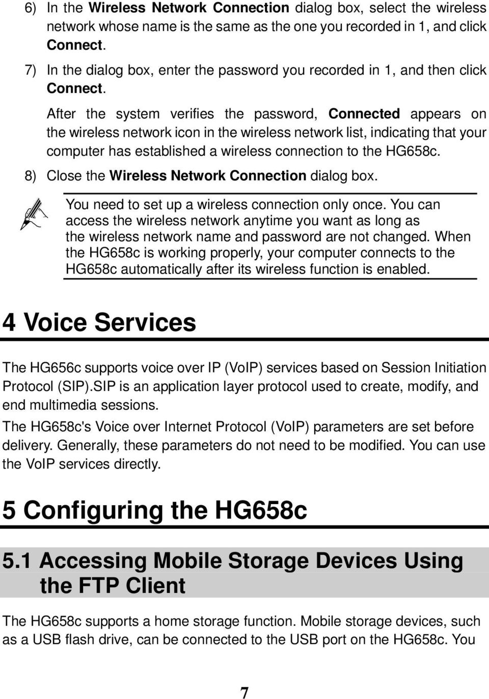 After the system verifies the password, Connected appears on the wireless network icon in the wireless network list, indicating that your computer has established a wireless connection to the HG658c.